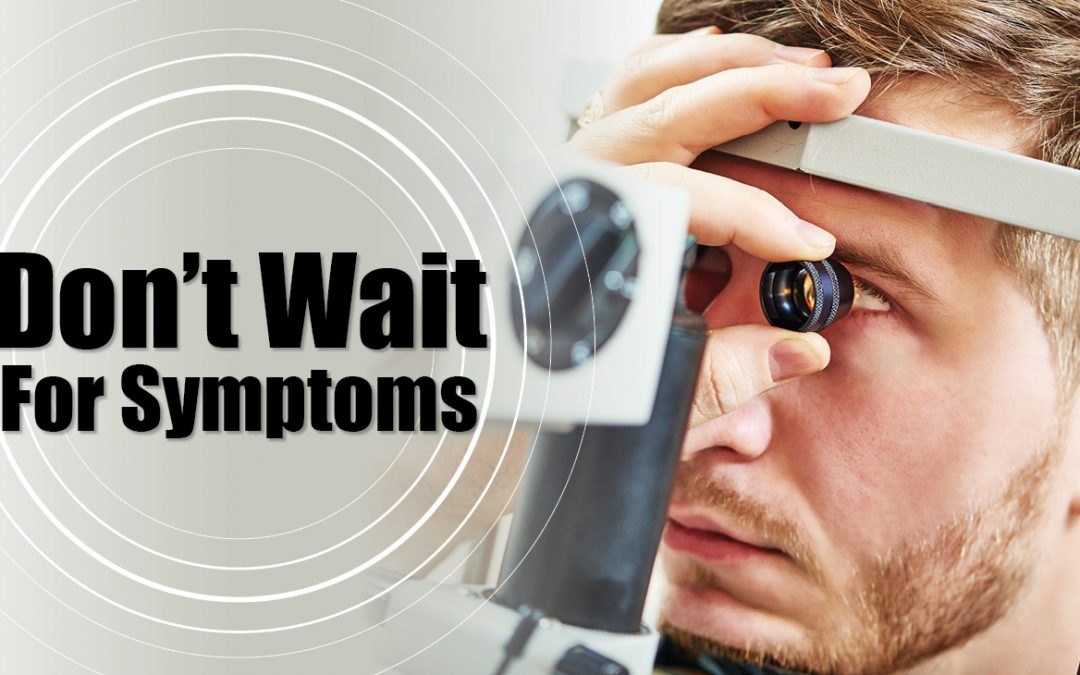 Don't Wait For Symptoms